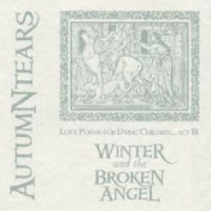 Autumn Tears - Love Poems for Dying Children - Act III : Winter and the Broken Angel cover art