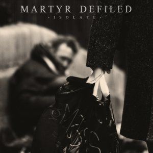 Martyr Defiled - Isolate cover art