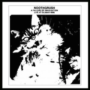 Noothgrush - A Failure of Imagination: Live at Gilman 1996 cover art