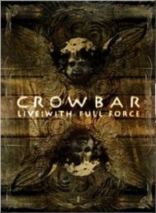 Crowbar - Live: With Full Force cover art