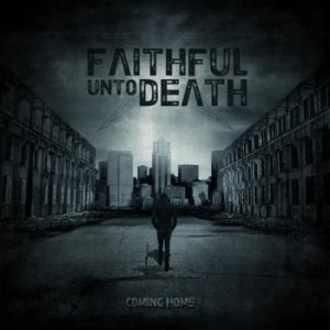 Faithful Unto Death - Coming Home cover art