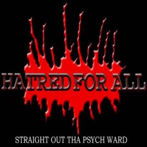 Hatred For All - Straight Out Tha Psych Ward cover art