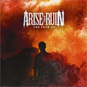 Arise and Ruin - The Fear of cover art