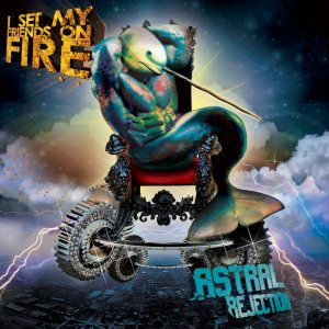I Set My Friends on Fire - Astral Rejection cover art