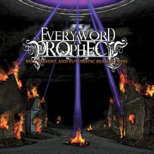 Every Word A Prophecy - Past, Present, and Futuristic Realizations cover art