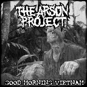 The Arson Project - Good Morning Vietnam