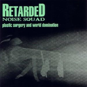 Retarded Noise Squad - Plastic Surgery and World Domination cover art