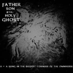 Father, Son, and the Holy Ghost - II - a Being in the Deepest Corners of the Omniverse cover art