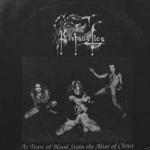 Profanatica - Putrescence Of... aka As Tears of Blood Stain the Altar of Christ cover art