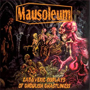 Mausoleum - Cadaveric Displays of Ghoulish Ghastliness cover art