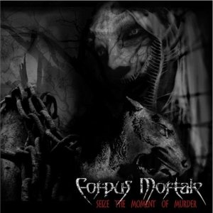 Corpus Mortale - Seize the Moment of Murder cover art