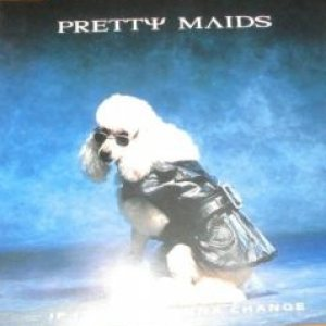 Pretty Maids - If It Ain't Gonna Change cover art