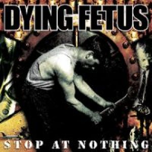 Dying Fetus - Stop At Nothing cover art