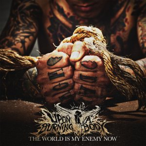 Upon a Burning Body - The World Is My Enemy Now cover art