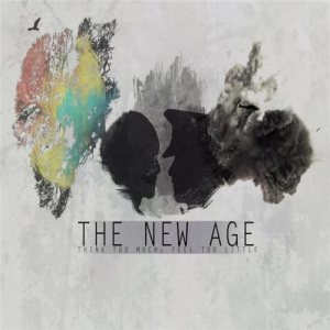 The New Age - Think Too Much: Feel Too Little cover art