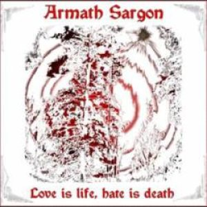 Armath Sargon - Love Is Life and Hate Is Death cover art