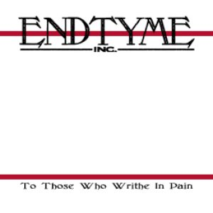 Endtyme Inc. - To Those Who Writhe in Pain cover art