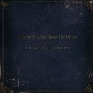 The Twisted Harbor Town - This Story Is Not About the Others cover art