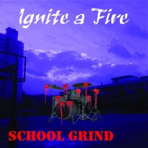 Ignite a Fire - School Grind cover art