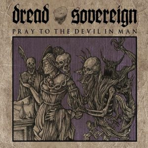 Dread Sovereign - Pray to the Devil in Man cover art