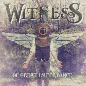 Witness - Of Great Importance cover art