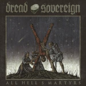 Dread Sovereign - All Hell's Martyrs cover art