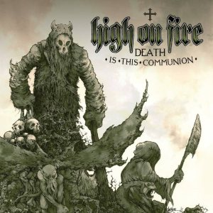 High on Fire - Death Is This Communion cover art