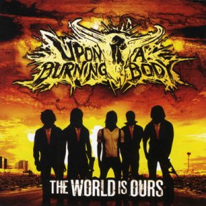 Upon a Burning Body - The World Is Ours cover art