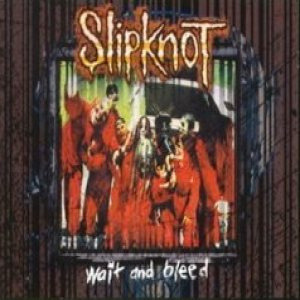 Slipknot - Wait and Bleed cover art