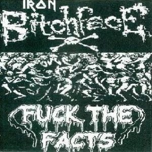 Fuck the Facts - Iron Bitchface / Fuck the Facts cover art