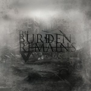 The Burden Remains - Downfall of Man cover art