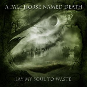 A Pale Horse Named Death - Lay My Soul to Waste cover art