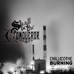 Shall Be The Conqueror - Chillicothe Burning cover art