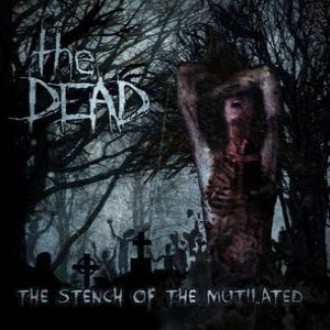 The Dead - The Stench of the Mutilated cover art