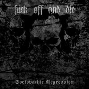 Fuck Off and Die! - Sociopathic Regression cover art