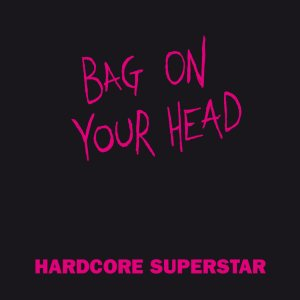 Hardcore Superstar - Bag on Your Head cover art