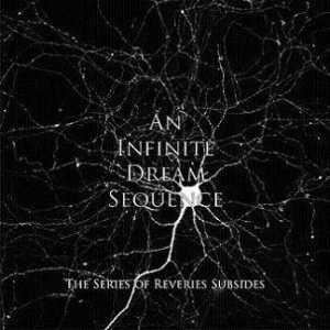 An Infinite Dream Sequence - The Series of Reveries Subsides cover art