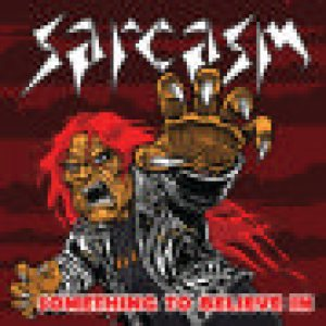 Sarcasm - Something to Believe In cover art