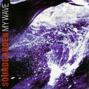 Soundgarden - My Wave cover art