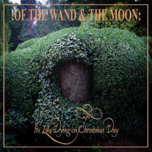 Of the Wand and the Moon - It's Like Dying on Christmas Day cover art