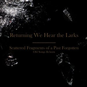Returning We Hear The Larks - Scattered Fragments of a Past Forgotten: Old Songs Reborn cover art