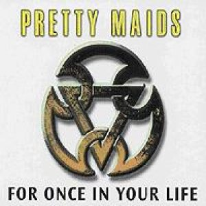 Pretty Maids - For Once in Your Life cover art