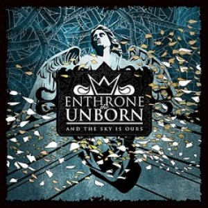 Enthrone the Unborn - And the Sky Is Ours cover art