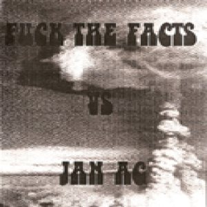 Fuck the Facts - Fuck the Facts vs. Jan Ag cover art