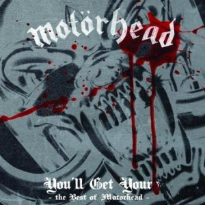 Motorhead - You'll Get Yours - the Best of Motorhead cover art