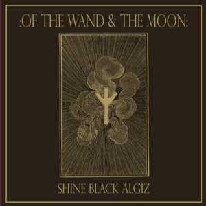 Of the Wand and the Moon - Shine Black Algiz cover art