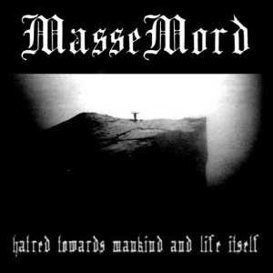 Massemord - Hatred Towards Mankind and Life Itself cover art