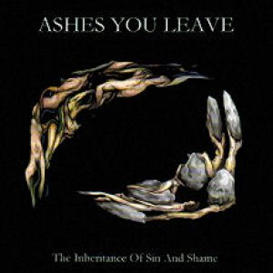 Ashes You Leave - The Inheritance of Sin and Shame cover art