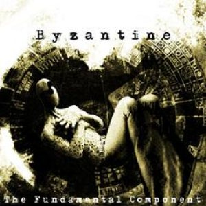 Byzantine - The Fundamental Component cover art