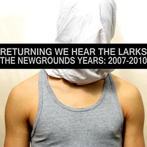 Returning We Hear The Larks - The NewGrounds Years: 2007 - 2010 cover art